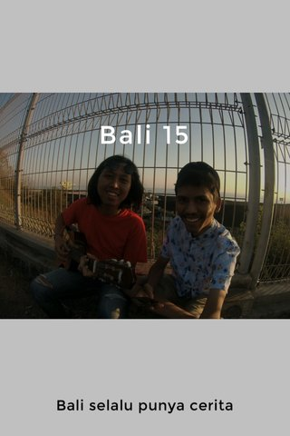 Bali 15 Bali selalu punya cerita