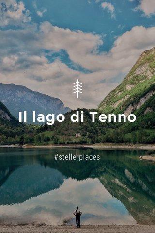 Il lago di Tenno #stellerplaces