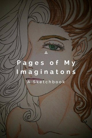 Pages of My Imaginatons A Sketchbook