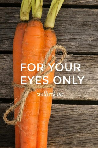 FOR YOUR EYES ONLY wellseek inc.