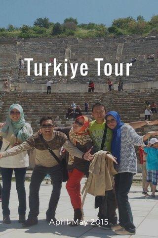 Turkiye Tour April-May 2015