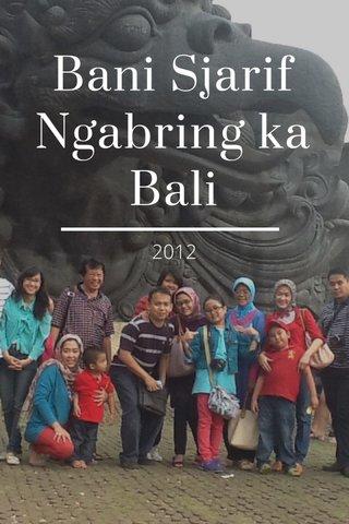 Bani Sjarif Ngabring ka Bali 2012