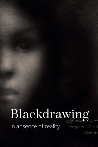 Blackdrawing in absence of reality