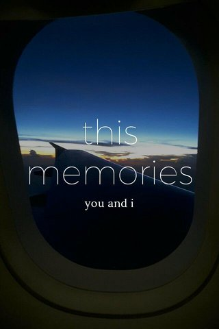 this memories you and i