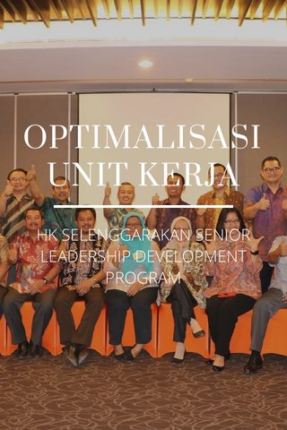OPTIMALISASI UNIT KERJA HK SELENGGARAKAN SENIOR LEADERSHIP DEVELOPMENT PROGRAM