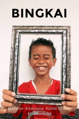 BINGKAI #children #indonesia #smile #frame #childrenhood