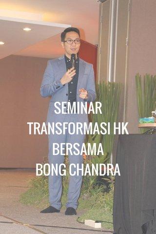 SEMINAR TRANSFORMASI HK BERSAMA BONG CHANDRA