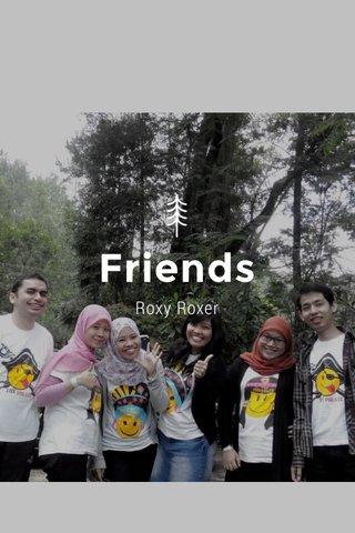 Friends Roxy Roxer