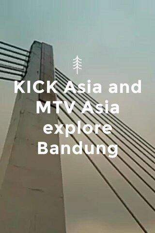 KICK Asia and MTV Asia explore Bandung