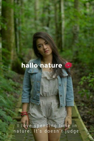 hallo nature 💋 I love spending time in nature. It's doesn't judge.