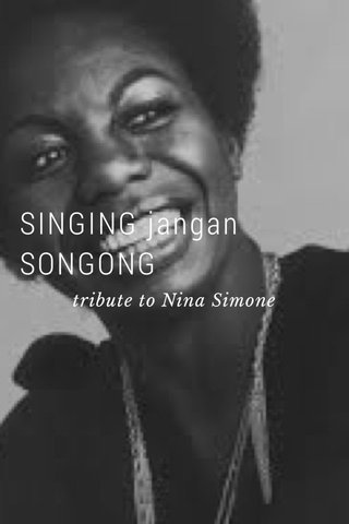 SINGING jangan SONGONG tribute to Nina Simone