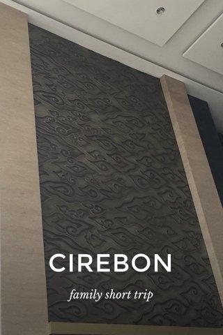 CIREBON family short trip