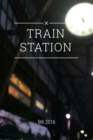 TRAIN STATION 5th 2016