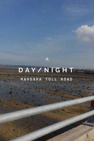 DAY/NIGHT MANDARA TOLL ROAD