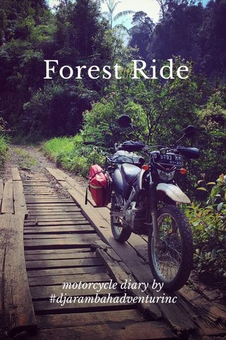 Forest Ride motorcycle diary by #djarambahadventurinc
