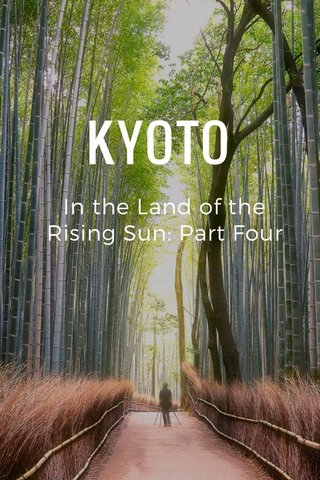 KYOTO In the Land of the Rising Sun: Part Four