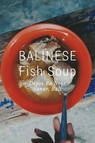 BALINESE Fish Soup Depot Bu Noor Sanur, Bali