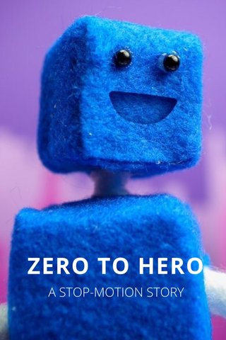 ZERO TO HERO A STOP-MOTION STORY