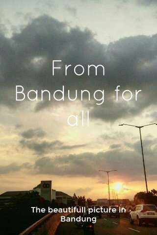 From Bandung for all The beautifull picture in Bandung