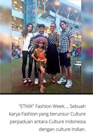 """ETNIK"" Fashion Week.... Sebuah karya Fashion yang berunsur Culture perpaduan antara Culture Indonesia dengan culture Indian."