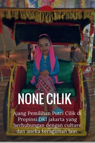 NONE CILIK Ajang Pemilihan Putri Cilik di Propinsi DKI jakarta yang berhubungan dengan culture dan aneka keragaman lain.