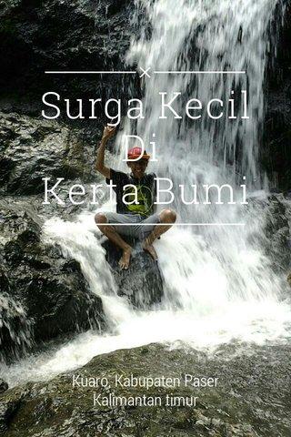 Surga Kecil Di Kerta Bumi Kuaro, Kabupaten Paser Kalimantan timur
