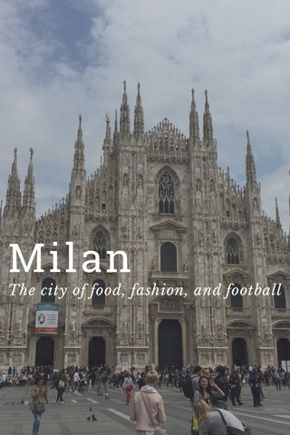 Milan The city of food, fashion, and football