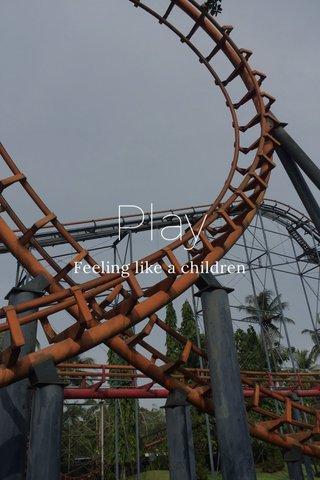 Play Feeling like a children