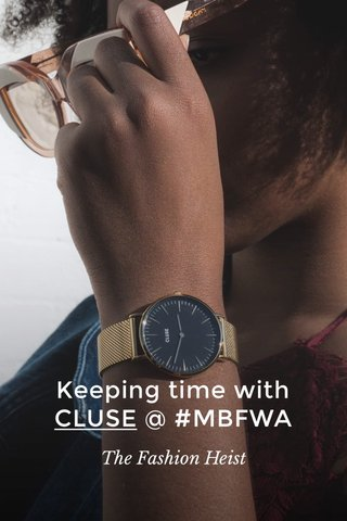 Keeping time with CLUSE @ #MBFWA The Fashion Heist