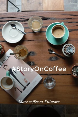 #StoryOnCoffee More coffee at Fillmore