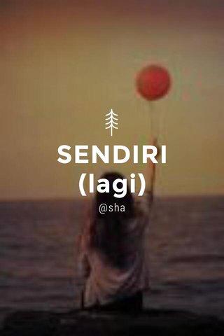 SENDIRI (lagi) @sha
