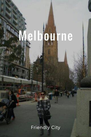 Melbourne Friendly City