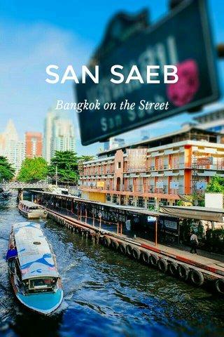 SAN SAEB Bangkok on the Street