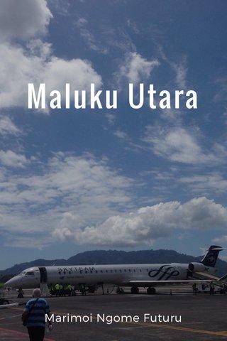 Maluku Utara Marimoi Ngome Futuru