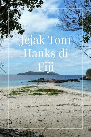 Jejak Tom Hanks di Fiji