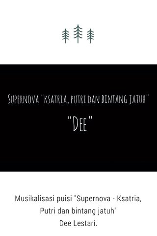 """Musikalisasi puisi """"Supernova - Ksatria, Putri dan bintang jatuh"""" Dee Lestari. Full version https://youtu.be/GtuddE8cafI"""