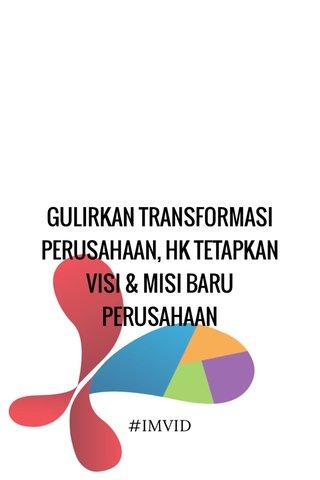 GULIRKAN TRANSFORMASI PERUSAHAAN, HK TETAPKAN VISI & MISI BARU PERUSAHAAN #IMVID