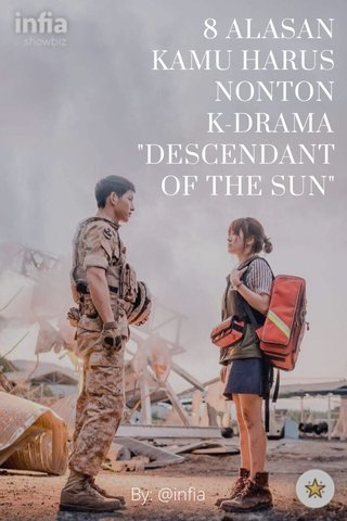 "8 ALASAN KAMU HARUS NONTON K-DRAMA ""DESCENDANT OF THE SUN"" By: @infia"
