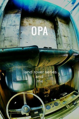 OPA land rover series and me
