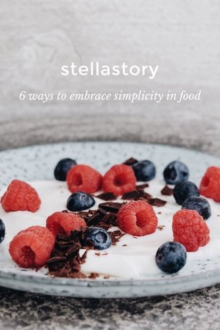 stellastory 6 ways to embrace simplicity in food