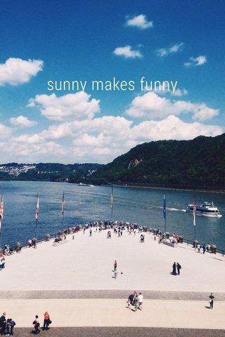sunny makes funny