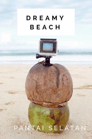 DREAMY BEACH PANTAI SELATAN