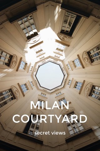 MILAN COURTYARD secret views