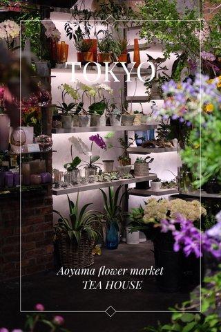 TOKYO Aoyama flower market TEA HOUSE