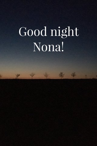 Good night Nona!