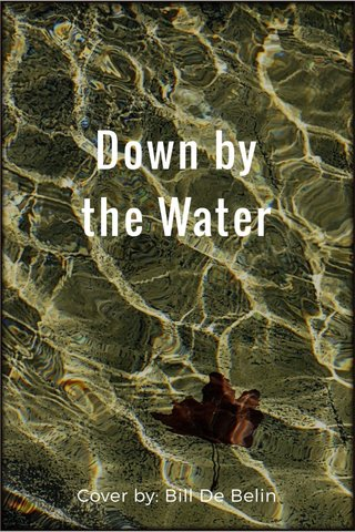 Down by the Water Cover by: Bill De Belin