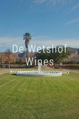De Wetshof Wines #explorerobertsonwinevalley