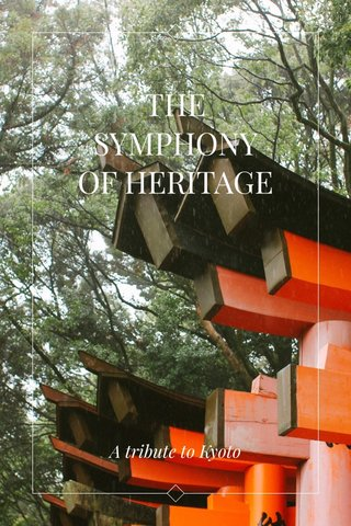 THE SYMPHONY OF HERITAGE A tribute to Kyoto