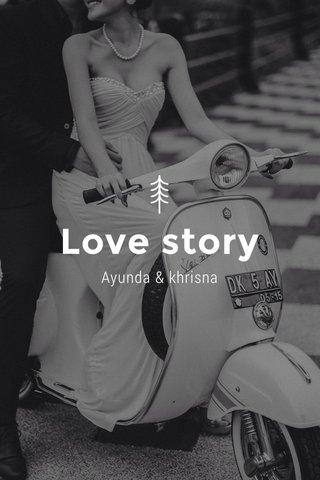 Love story Ayunda & khrisna