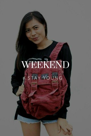 WEEKEND STAY YOUNG